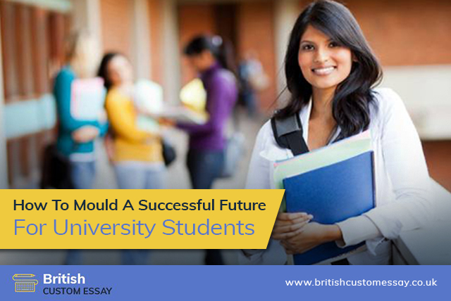 How To Mould A Successful Future For University Students?