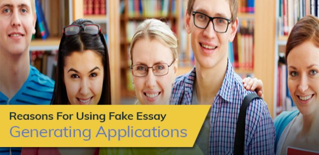 Reasons For Using Fake Essay Generating Applications