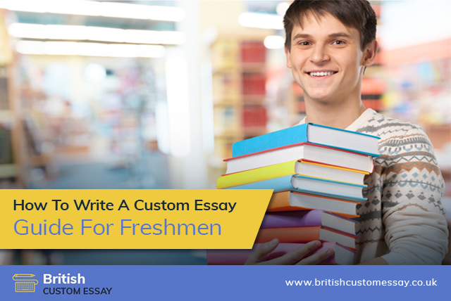 How To Write A Custom Essay: Guide For Freshmen